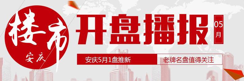 开盘:安庆5月1家楼盘加推 老盘值得关注